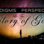 Paradigms, Perspectives, and The Glory of God