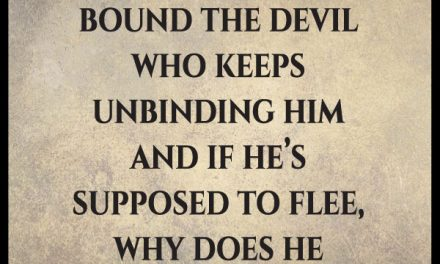 I thought we were supposed to bind the devil in order to win over him.