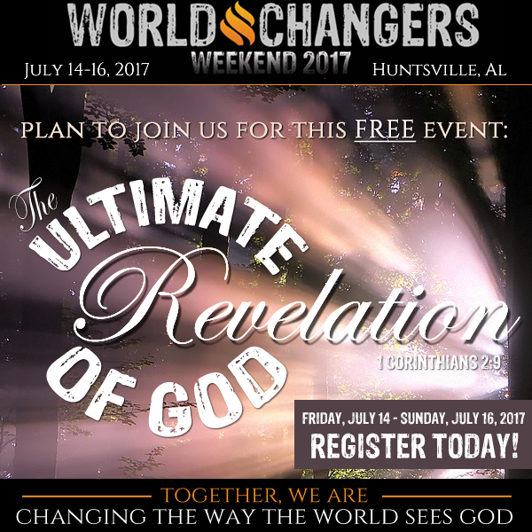 World Changer Weekend 2017: The Ultimate Revelation of God
