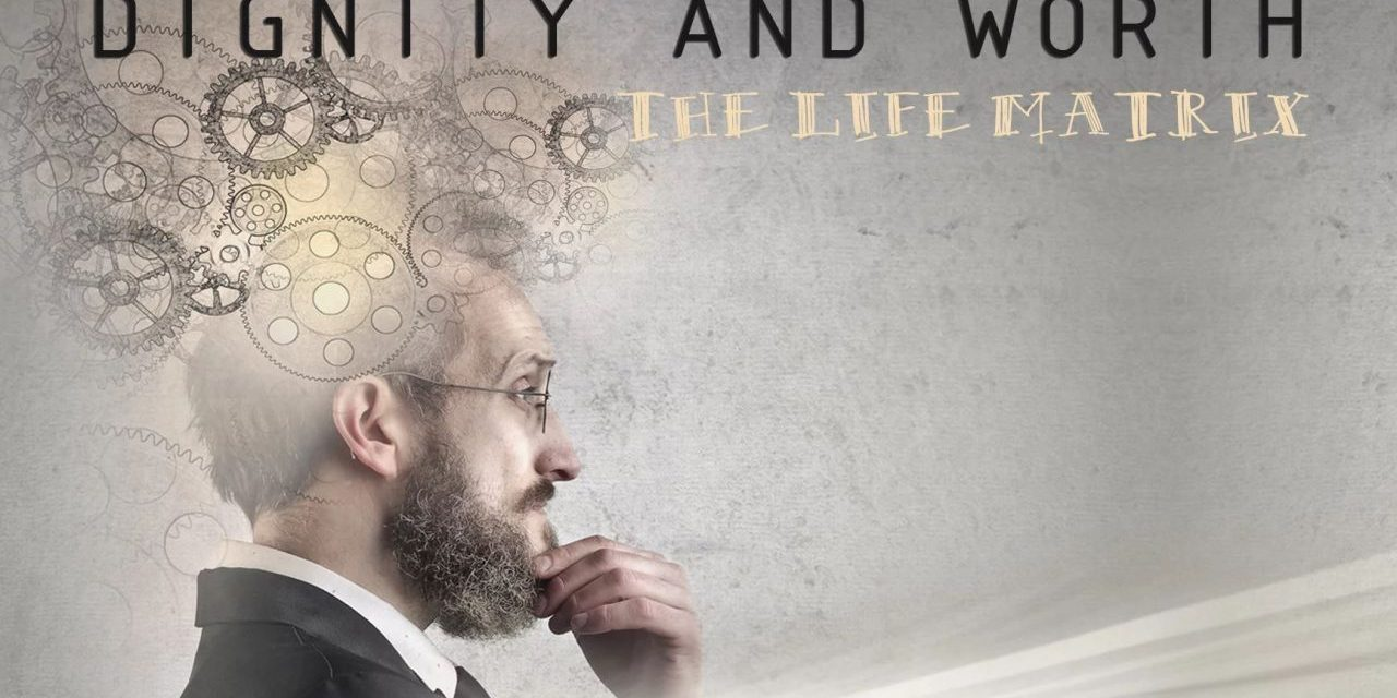 Dignity and Worth: The Life Matrix