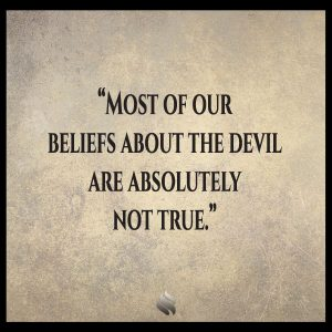 Most of our beliefs about the devil are absolutely not true.