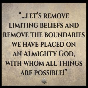 let's expand our perception of God; let's remove limiting beliefs and remove the boundaries we have placed on an Almighty God, with whom all things are possible!