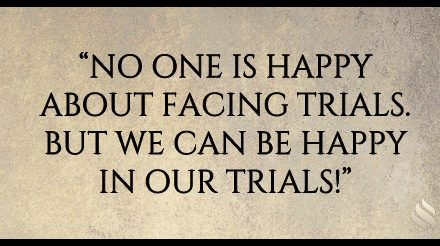 Why does the Bible tell me to be happy when I fall into trials? You say trials aren't from God!