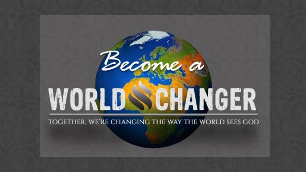 Make an Eternal Impact; Become a World Changer